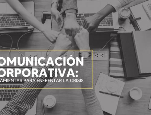 Comunicación corporativa: Herramientas que te ayudan al regreso de la nueva normalidad.